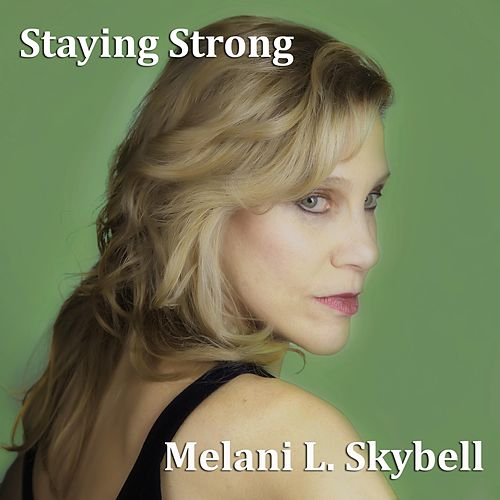 Staying Strong by Melani L. Skybell