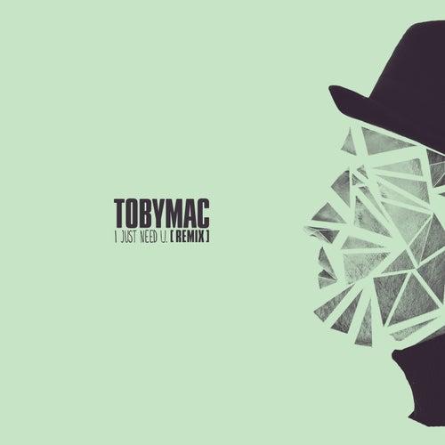 I just need U. (Capital Kings Remix) by TobyMac