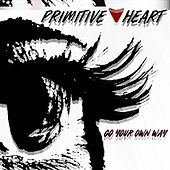 Go Your Own Way by Primitive Heart