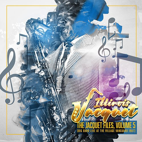 The Jacquet Files, Vol. 5 (Big Band Live at the Village Vanguard 1987) by Illinois Jacquet