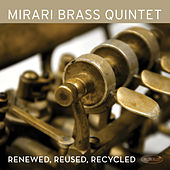 Renewed, Reused, Recycled by Mirari Brass Quintet
