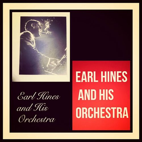 Earl Hines and His Orchestra by Earl Fatha Hines
