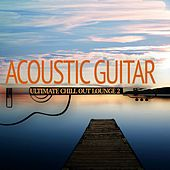 Acoustic Guitar - Ultimate Chill Out 2 by Various Artists
