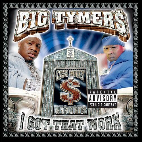 I Got That Work by Big Tymers