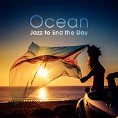 Ocean - Jazz to End the Day by Various Artists