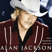 When Somebody Loves You by Alan Jackson