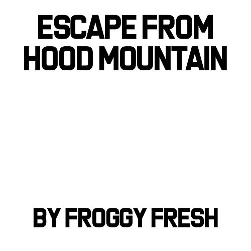 Escape from Hood Mountain by Froggy Fresh