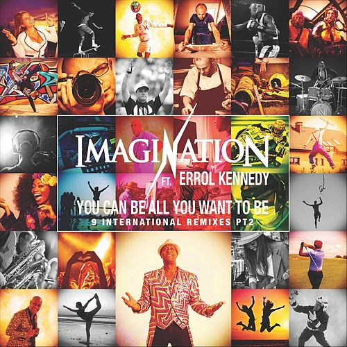 You Can Be All You Want to Be, Pt. 2 (9 International Remixes) by Imagination