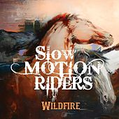 Wildfire by Slow Motion Riders