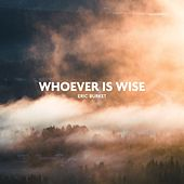 Whoever Is Wise by Eric Burket