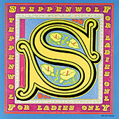 For Ladies Only by Steppenwolf