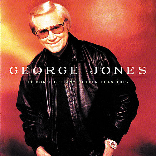 It Don't Get Any Better Than This by George Jones