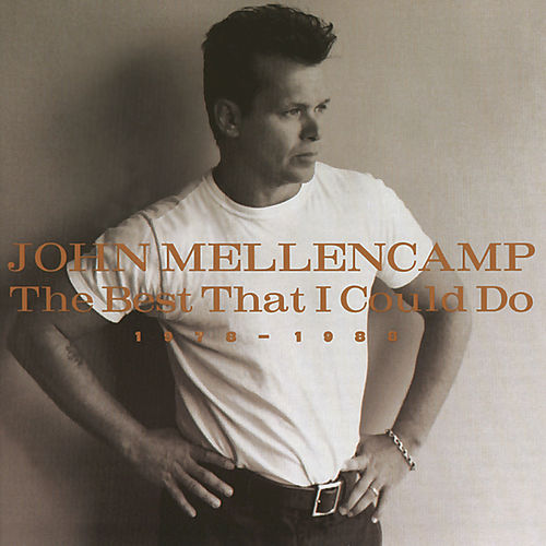 The Best That I Could Do by John Mellencamp