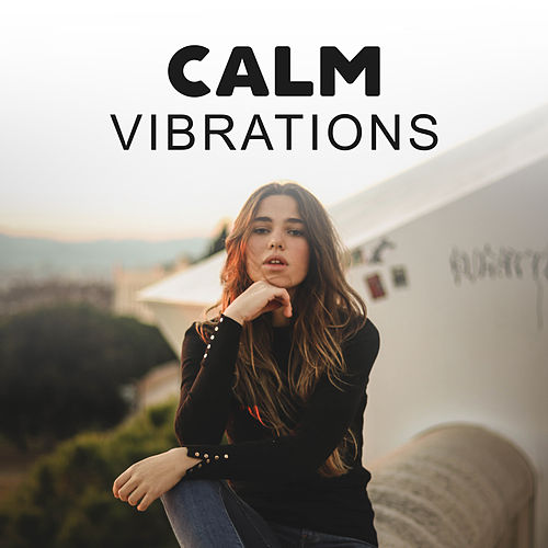 Calm Vibrations by Relax - Meditate - Sleep