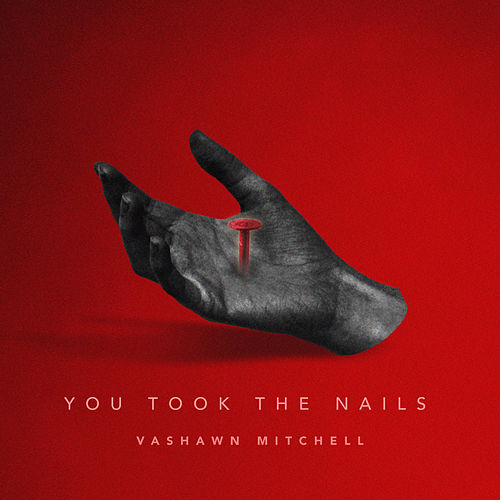 He Took the Nails by VaShawn Mitchell
