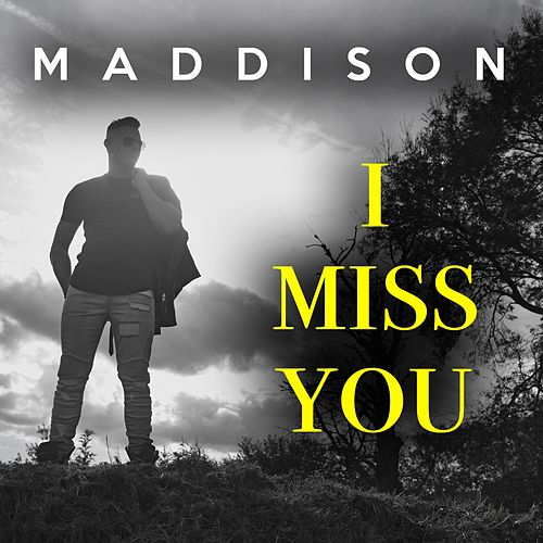 I Miss You by Maddison