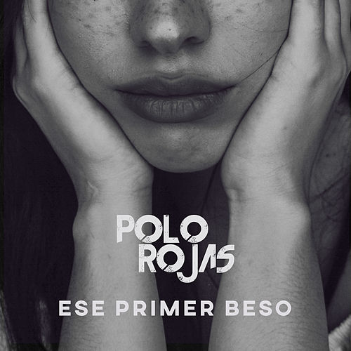 Ese Primer Beso by Polo Rojas