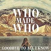 Goodbye to All I Know (Remixes) de WhoMadeWho
