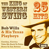 The King of Western Swing - 25 Hits by Bob Wills & His Texas Playboys