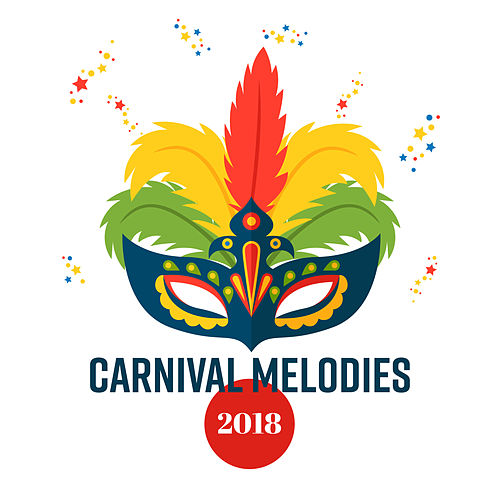 Carnival Melodies 2018 by The Relaxation