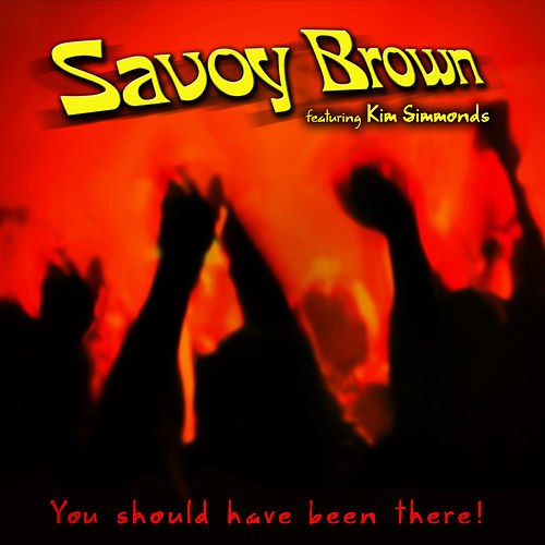You Should Have Been There by Savoy Brown
