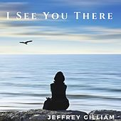 I See You There by Jeffrey Gilliam