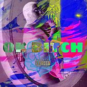 Ok Bitch by Joseph