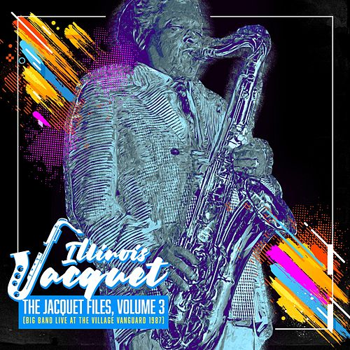 The Jacquet Files, Vol, 3 (Big Band Live at the Village Vanguard 1987) by Illinois Jacquet