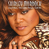 Good Man / The Little Things / Call Me by Shirley Murdock