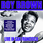 Roy Brown - Live In San Francisco by Roy Brown