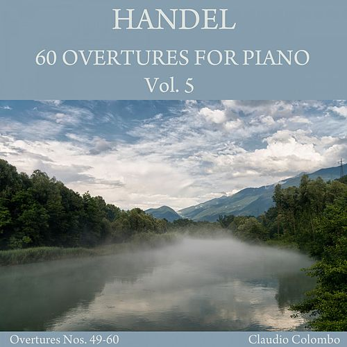 Handel: 60 Overtures for Piano, Vol. 5 by Claudio Colombo