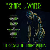 The Shape Of Water - The Complete Fantasy Playlist de Various Artists