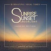 Sunrise, Sunset & Moonlight (25 Beautiful Vocal Tunes) [Sunrise Edition] by Various Artists