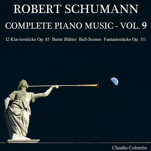 Robert Schumann: Complete Piano Music, Vol. 9 by Claudio Colombo