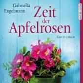 Zeit der Apfelrosen von Gabriella Engelmann