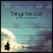 Things I've Lost (2004-2017 the Greatest Hints) by Afterglow (60's)