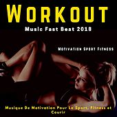 Workout Music Fast Beat 2018 (Musique de motivation pour le sport, fitness et courir) de Motivation Sport Fitness