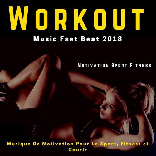 Workout Music Fast Beat 2018 (Musique de motivation pour le sport, fitness et courir) by Motivation Sport Fitness