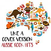 Like A (Cover) Version: Aussie Rock Hits by Various Artists