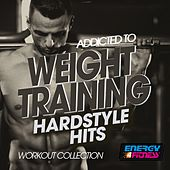 Addicted to Weight Training Hardstyle Hits Workout Collection by Various Artists