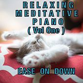 Relaxing Meditative Piano (Vol. 1) by Ease On Down