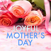 Joyful Mother's Day by Various Artists
