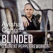 Blinded (Laurent Pepper Rework) de Avishai Cohen