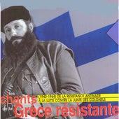 Les chants de la Grèce résistante (1940-1964): De la résistance antinazie à la lutte contre la junte des colonels de Various Artists