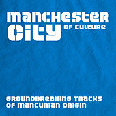Manchester City of Culture - Groundbreaking Tracks of Mancunian Origin by Various Artists