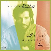 All Time Greatest Hits by Eddie Rabbitt