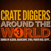 Crate Diggers Around the World, Vol. 3 (Sounds of Algeria, Guadeloupe, Syria, Puerto Rico, Egypt...) by Various Artists