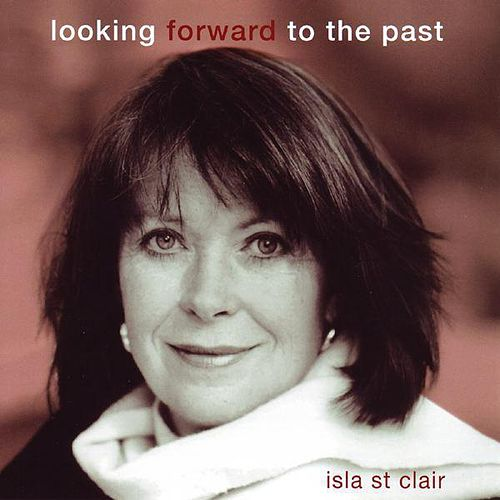 Looking Forward to the Past by Isla St. Clair