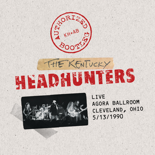 Authorized Bootleg - Live / Agora Ballroom - Cleveland, Ohio 5/13/1990 by Kentucky Headhunters