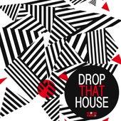Drop That House de Various Artists